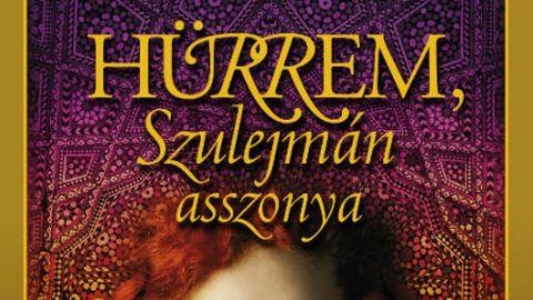 Hürrem, Szulejmán asszonya – újabb exkluzív részlet a sikerkönyvből