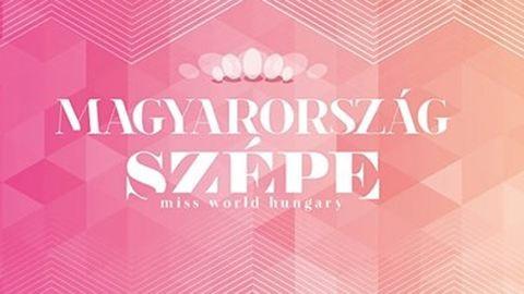Miss World Hungary: ma este kiderül, ki lesz Magyarország Szépe