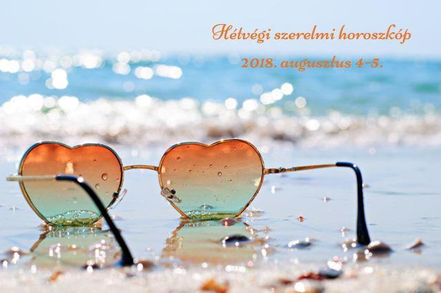 hétvégi szerelmi horoszkóp 2018. augusztus 4-5.