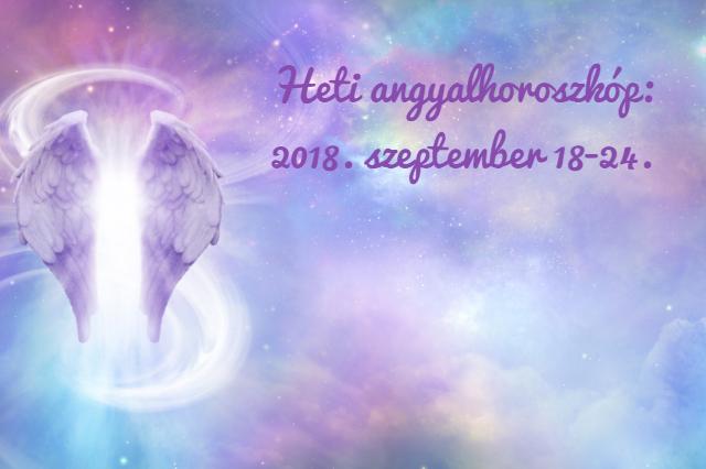 heti angyalhoroszkóp 2018-szeptember 18-24.