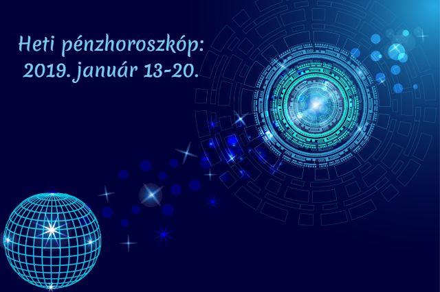 heti pénzhoroszkóp 2019. január 13-20.