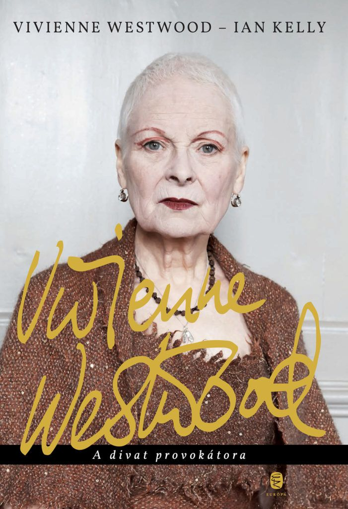 Vivienne Westwood - Ian Kelly - Vivienne Westwood - A divat provokátora