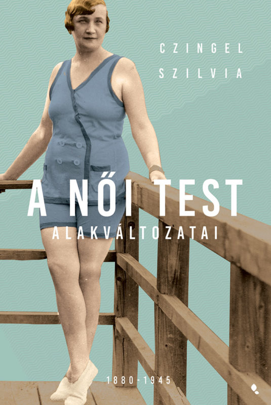 Dr. Czingel Szilvia - A női test alakváltozatai, Jaffa Kiadó